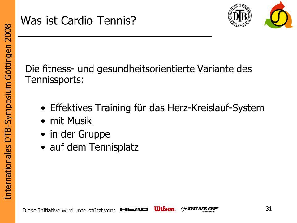 Internationales DTB-Symposium Göttingen 2008 Diese Initiative wird unterstützt von: 31 Was ist Cardio Tennis? Die fitness- und gesundheitsorientierte