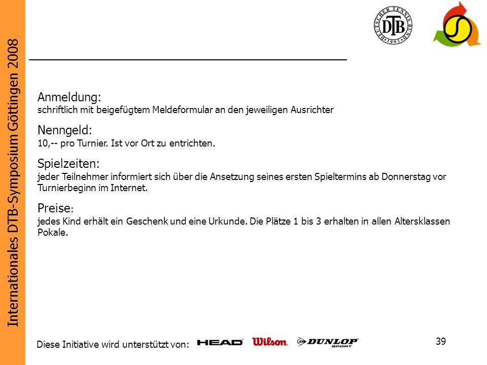 Internationales DTB-Symposium Göttingen 2008 Diese Initiative wird unterstützt von: 39 Anmeldung: schriftlich mit beigefügtem Meldeformular an den jew
