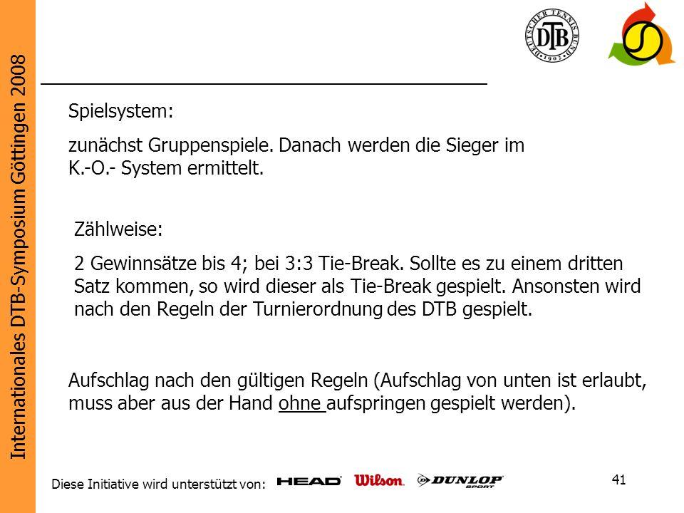 Internationales DTB-Symposium Göttingen 2008 Diese Initiative wird unterstützt von: 41 Zählweise: 2 Gewinnsätze bis 4; bei 3:3 Tie-Break. Sollte es zu