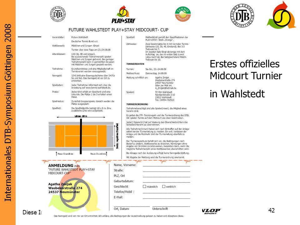 Internationales DTB-Symposium Göttingen 2008 Diese Initiative wird unterstützt von: 42 Erstes offizielles Midcourt Turnier in Wahlstedt