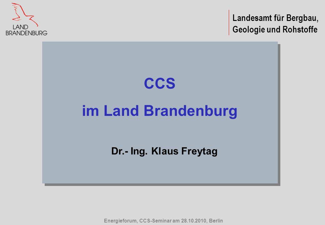 Landesamt für Bergbau, Geologie und Rohstoffe CCS im Land Brandenburg CCS im Land Brandenburg Dr.- Ing. Klaus Freytag Energieforum, CCS-Seminar am 28.