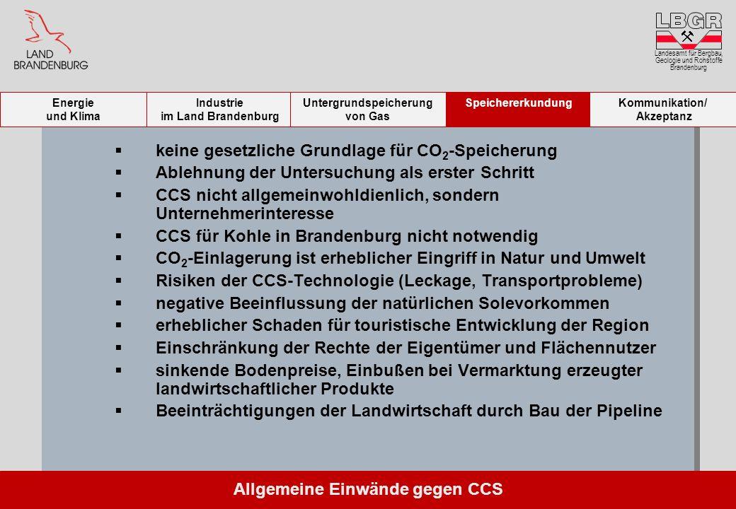 Landesamt für Bergbau, Geologie und Rohstoffe Brandenburg keine gesetzliche Grundlage für CO 2 -Speicherung Ablehnung der Untersuchung als erster Schr