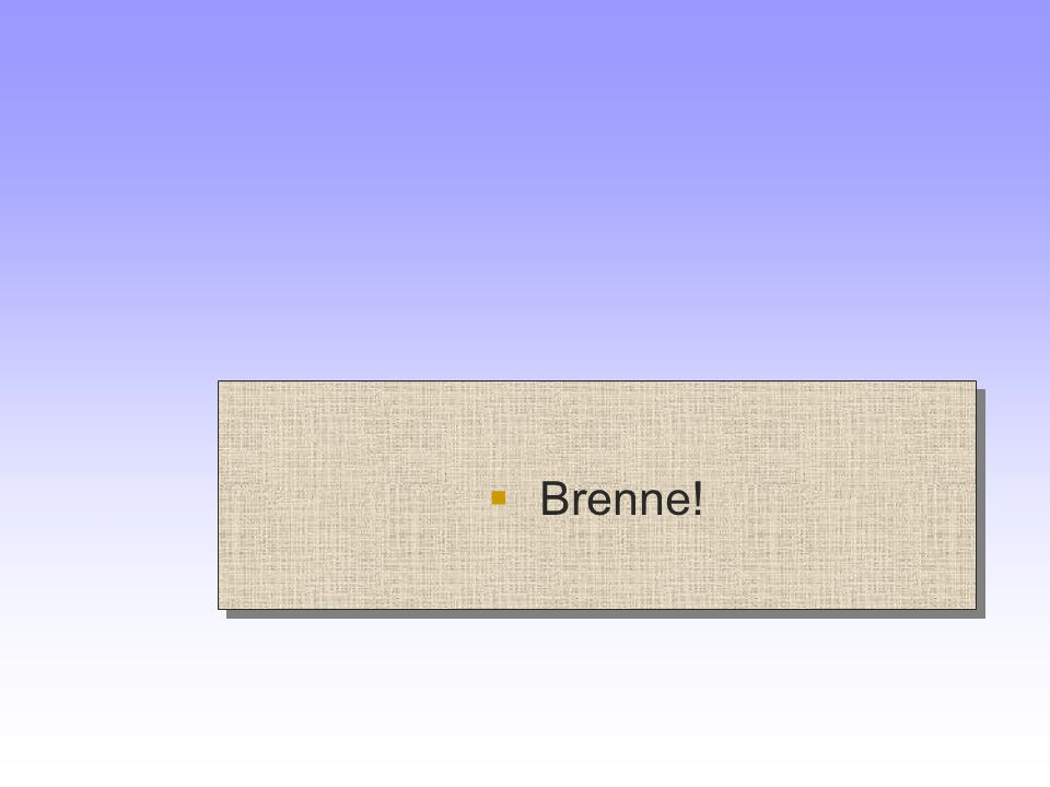 Brenne!