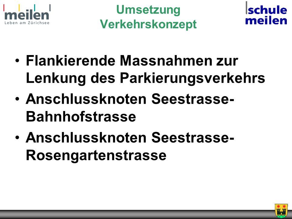 Umsetzung Verkehrskonzept Flankierende Massnahmen zur Lenkung des Parkierungsverkehrs Anschlussknoten Seestrasse- Bahnhofstrasse Anschlussknoten Seestrasse- Rosengartenstrasse