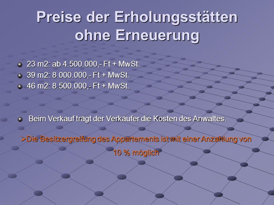 Preise der Erholungsstätten ohne Erneuerung 23 m2: ab 4.500.000,- Ft + MwSt.