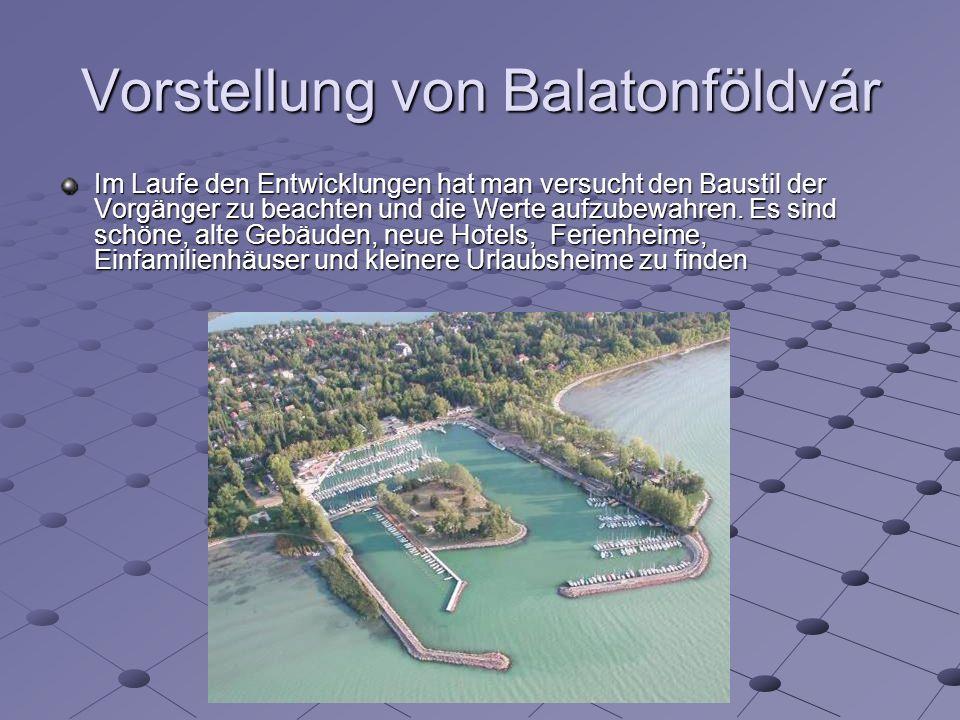 Vorstellung von Balatonföldvár Im Laufe den Entwicklungen hat man versucht den Baustil der Vorgänger zu beachten und die Werte aufzubewahren.