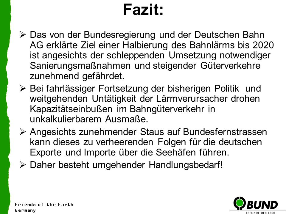 Fazit: Das von der Bundesregierung und der Deutschen Bahn AG erklärte Ziel einer Halbierung des Bahnlärms bis 2020 ist angesichts der schleppenden Ums