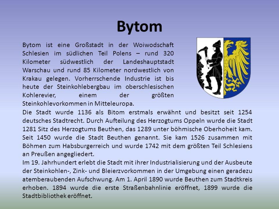 Bytom Bytom ist eine Großstadt in der Woiwodschaft Schlesien im südlichen Teil Polens – rund 320 Kilometer südwestlich der Landeshauptstadt Warschau und rund 85 Kilometer nordwestlich von Krakau gelegen.
