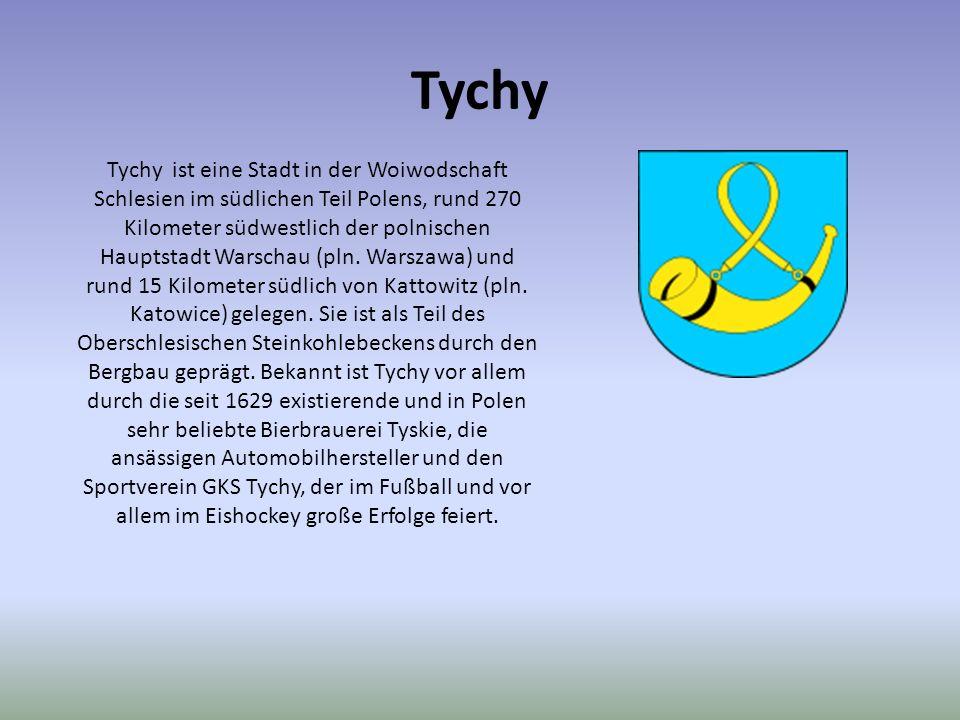 Tychy Tychy ist eine Stadt in der Woiwodschaft Schlesien im südlichen Teil Polens, rund 270 Kilometer südwestlich der polnischen Hauptstadt Warschau (pln.