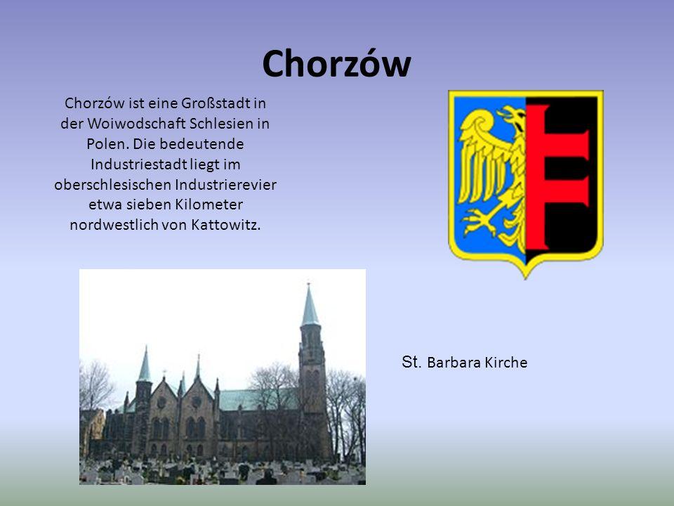 Chorzów Chorzów ist eine Großstadt in der Woiwodschaft Schlesien in Polen. Die bedeutende Industriestadt liegt im oberschlesischen Industrierevier etw