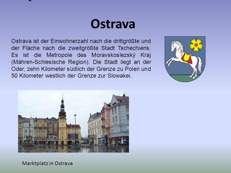 Ostrava Ostrava ist der Einwohnerzahl nach die drittgrößte und der Fläche nach die zweitgrößte Stadt Tschechiens. Es ist die Metropole des Moravskosle