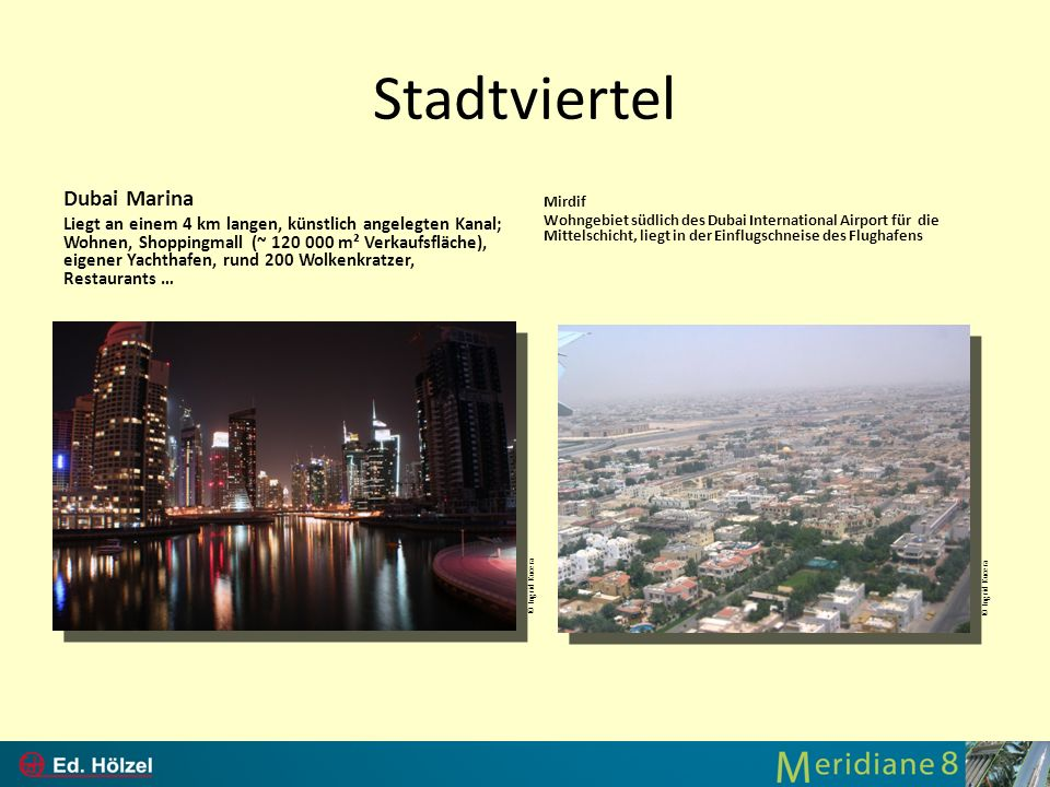 Stadtviertel Dubai Marina Liegt an einem 4 km langen, künstlich angelegten Kanal; Wohnen, Shoppingmall (~ 120 000 m² Verkaufsfläche), eigener Yachthaf