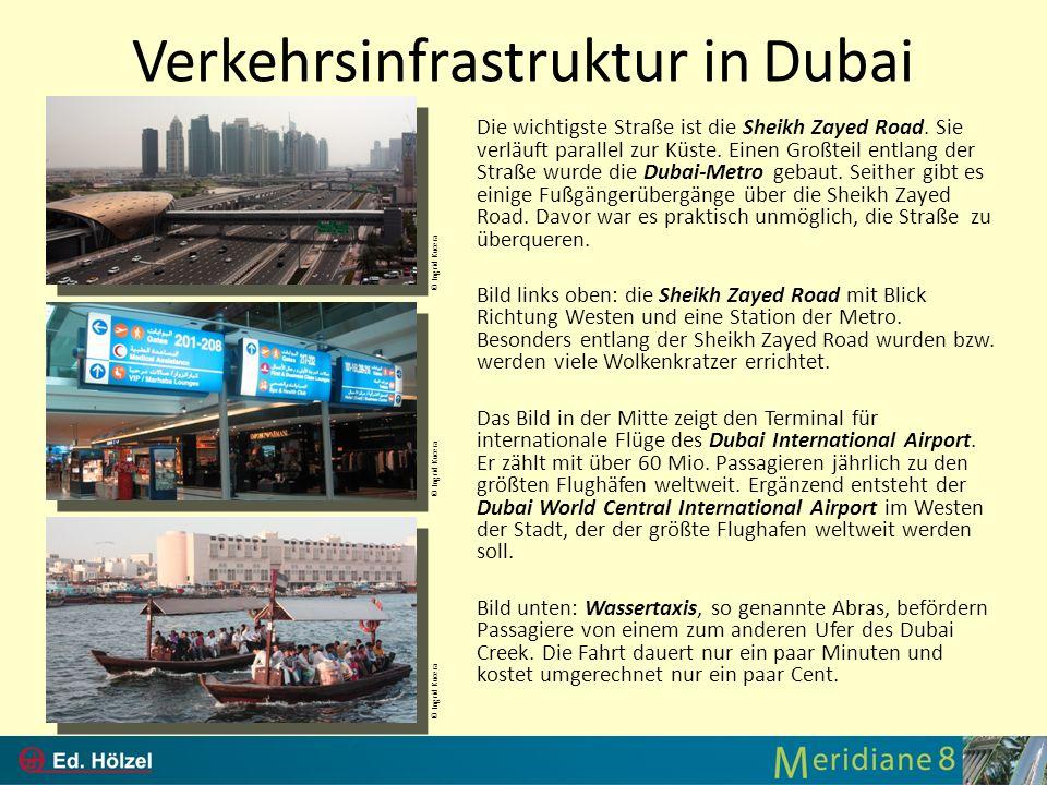 Verkehrsinfrastruktur in Dubai Die wichtigste Straße ist die Sheikh Zayed Road. Sie verläuft parallel zur Küste. Einen Großteil entlang der Straße wur