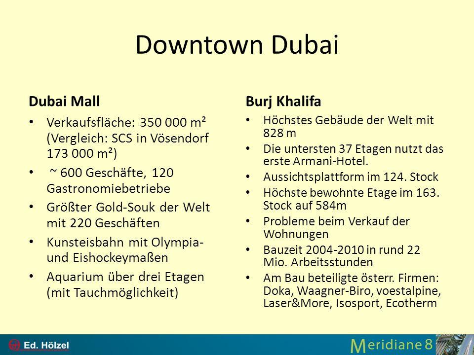 Downtown Dubai Dubai Mall Verkaufsfläche: 350 000 m² (Vergleich: SCS in Vösendorf 173 000 m²) ~ 600 Geschäfte, 120 Gastronomiebetriebe Größter Gold-So