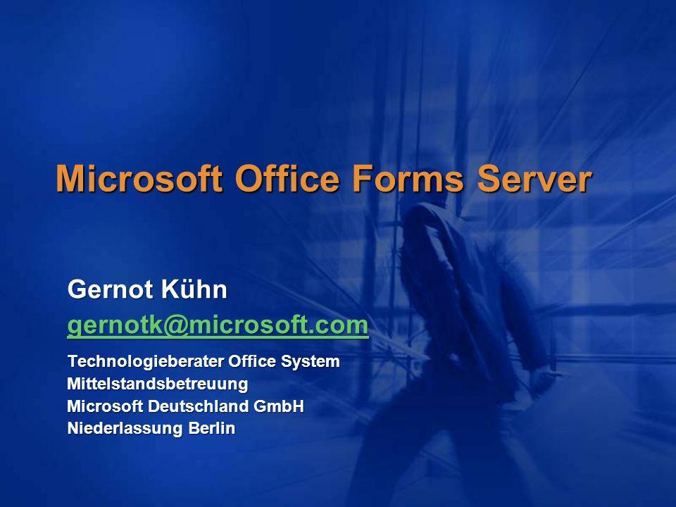 Microsoft Office Forms Server Gernot Kühn gernotk@microsoft.com Technologieberater Office System Mittelstandsbetreuung Microsoft Deutschland GmbH Nied