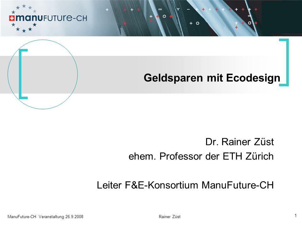 1 ManuFuture-CH Veranstaltung 26.9.2008 Rainer Züst Dr. Rainer Züst ehem. Professor der ETH Zürich Leiter F&E-Konsortium ManuFuture-CH Geldsparen mit