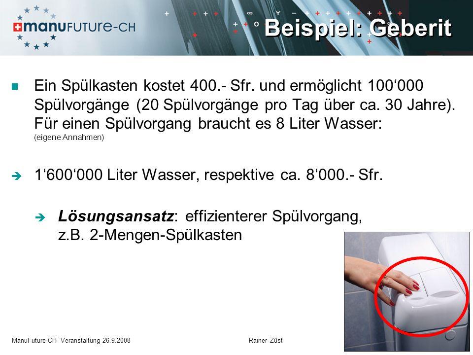 Beispiel: Geberit 15 ManuFuture-CH Veranstaltung 26.9.2008 Rainer Züst Ein Spülkasten kostet 400.- Sfr. und ermöglicht 100000 Spülvorgänge (20 Spülvor