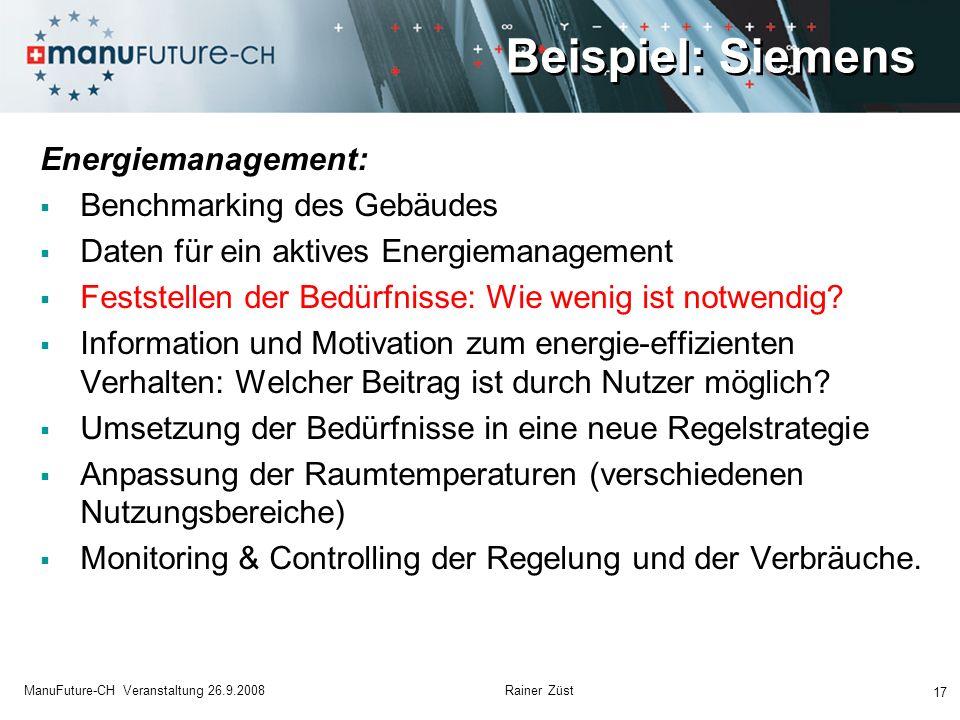 Beispiel: Siemens 17 ManuFuture-CH Veranstaltung 26.9.2008 Rainer Züst Energiemanagement: Benchmarking des Gebäudes Daten für ein aktives Energiemanag