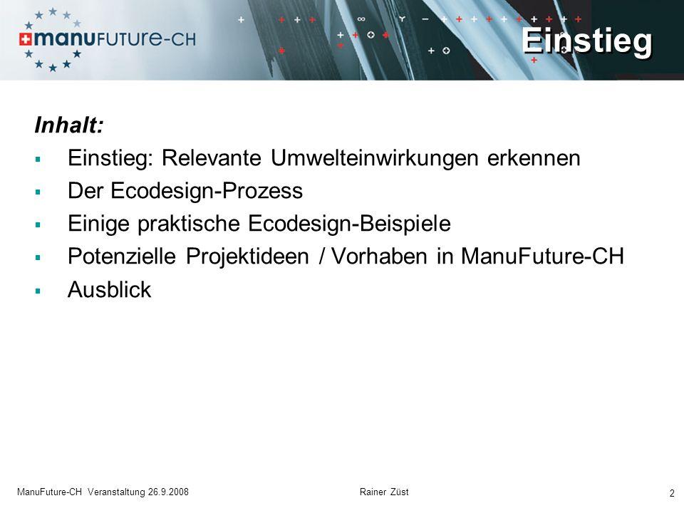 Einstieg 2 ManuFuture-CH Veranstaltung 26.9.2008 Rainer Züst Inhalt: Einstieg: Relevante Umwelteinwirkungen erkennen Der Ecodesign-Prozess Einige prak