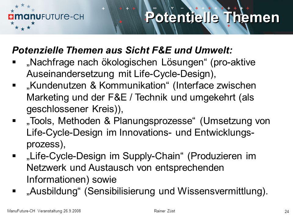Potentielle Themen 24 ManuFuture-CH Veranstaltung 26.9.2008 Rainer Züst Potenzielle Themen aus Sicht F&E und Umwelt: Nachfrage nach ökologischen Lösun