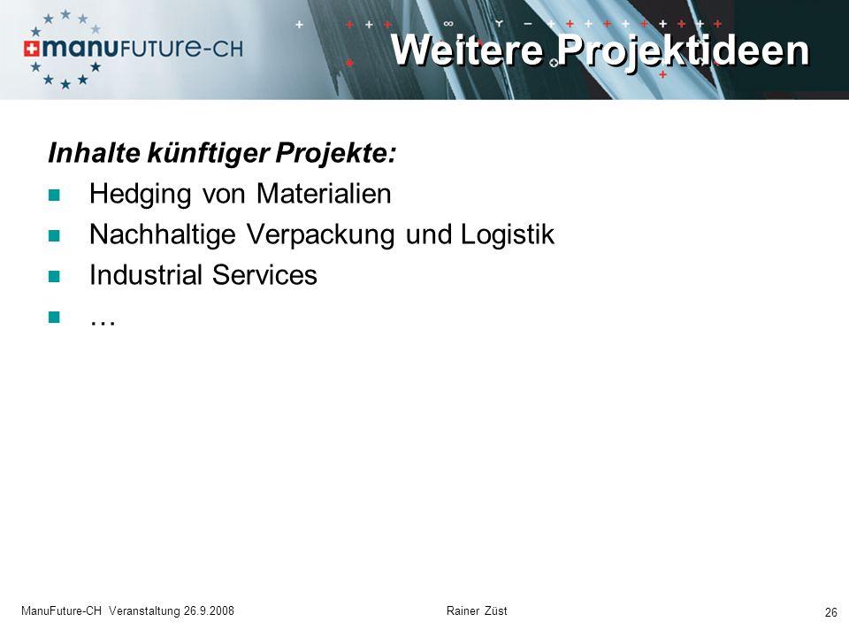 Weitere Projektideen Inhalte künftiger Projekte: Hedging von Materialien Nachhaltige Verpackung und Logistik Industrial Services … 26 ManuFuture-CH Ve