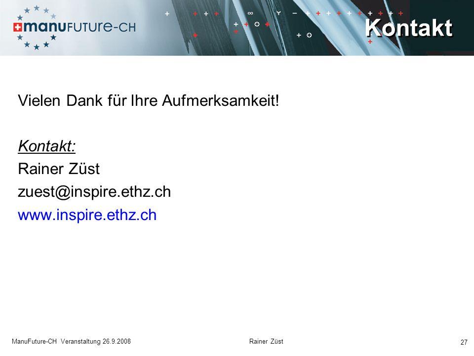 27 ManuFuture-CH Veranstaltung 26.9.2008 Rainer Züst Kontakt Vielen Dank für Ihre Aufmerksamkeit! Kontakt: Rainer Züst zuest@inspire.ethz.ch www.inspi