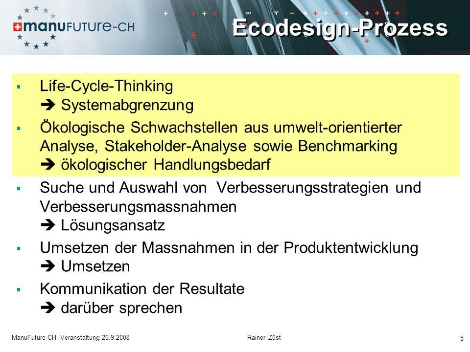 Ecodesign-Prozess 5 ManuFuture-CH Veranstaltung 26.9.2008 Rainer Züst Life-Cycle-Thinking Systemabgrenzung Ökologische Schwachstellen aus umwelt-orien