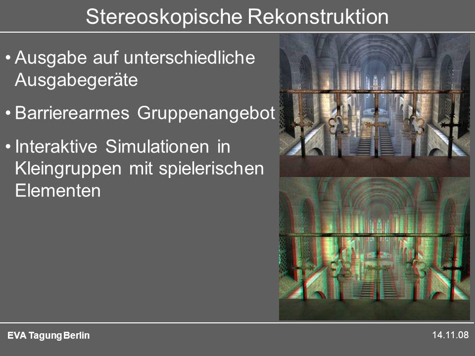 14.11.08 EVA Tagung Berlin Stereoskopische Rekonstruktion Ausgabe auf unterschiedliche Ausgabegeräte Barrierearmes Gruppenangebot Interaktive Simulationen in Kleingruppen mit spielerischen Elementen