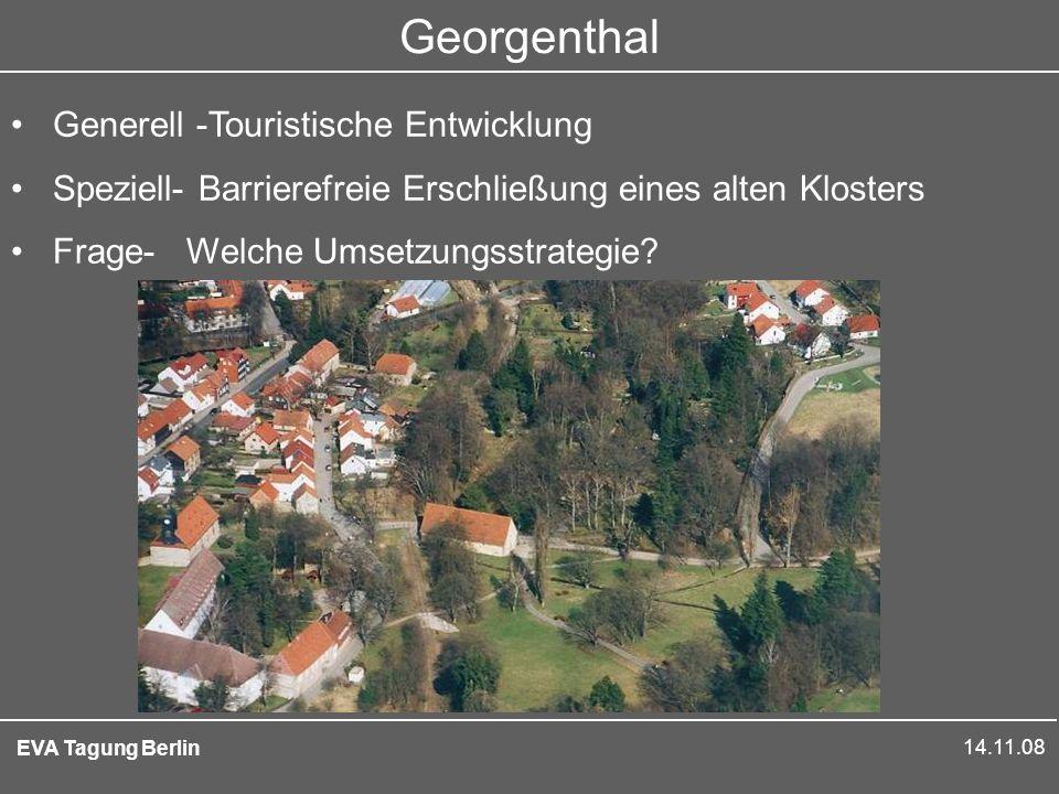 14.11.08 EVA Tagung Berlin Georgenthal Generell -Touristische Entwicklung Speziell- Barrierefreie Erschließung eines alten Klosters Frage- Welche Umsetzungsstrategie