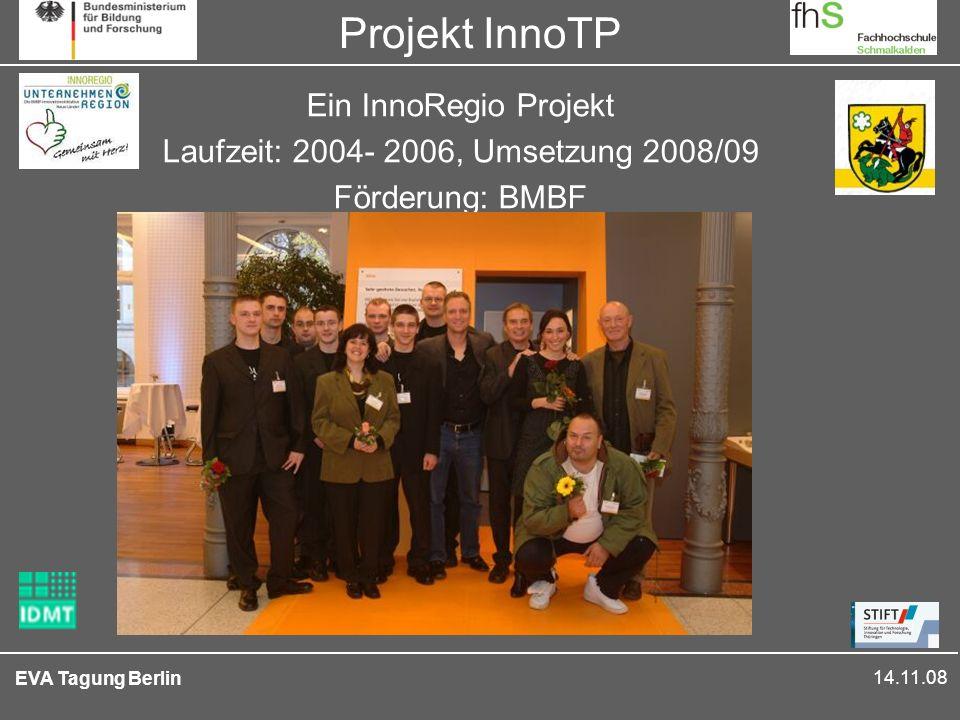 14.11.08 EVA Tagung Berlin Projekt InnoTP Ein InnoRegio Projekt Laufzeit: 2004- 2006, Umsetzung 2008/09 Förderung: BMBF