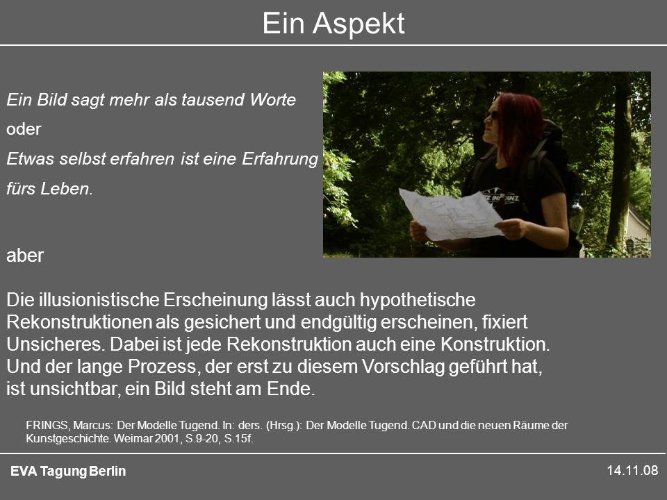 14.11.08 EVA Tagung Berlin Ein Aspekt Ein Bild sagt mehr als tausend Worte oder Etwas selbst erfahren ist eine Erfahrung fürs Leben.