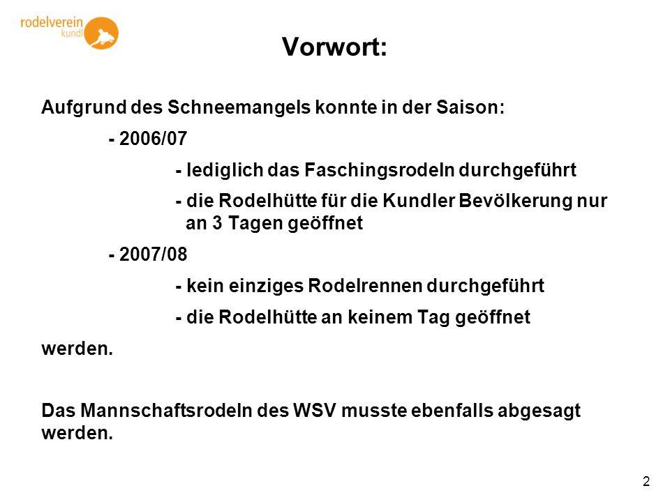 2 Vorwort: Aufgrund des Schneemangels konnte in der Saison: - 2006/07 - lediglich das Faschingsrodeln durchgeführt - die Rodelhütte für die Kundler Be