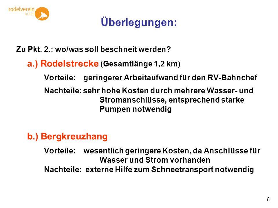 6 Überlegungen: Zu Pkt. 2.: wo/was soll beschneit werden? a.) Rodelstrecke (Gesamtlänge 1,2 km) Vorteile: geringerer Arbeitaufwand für den RV-Bahnchef