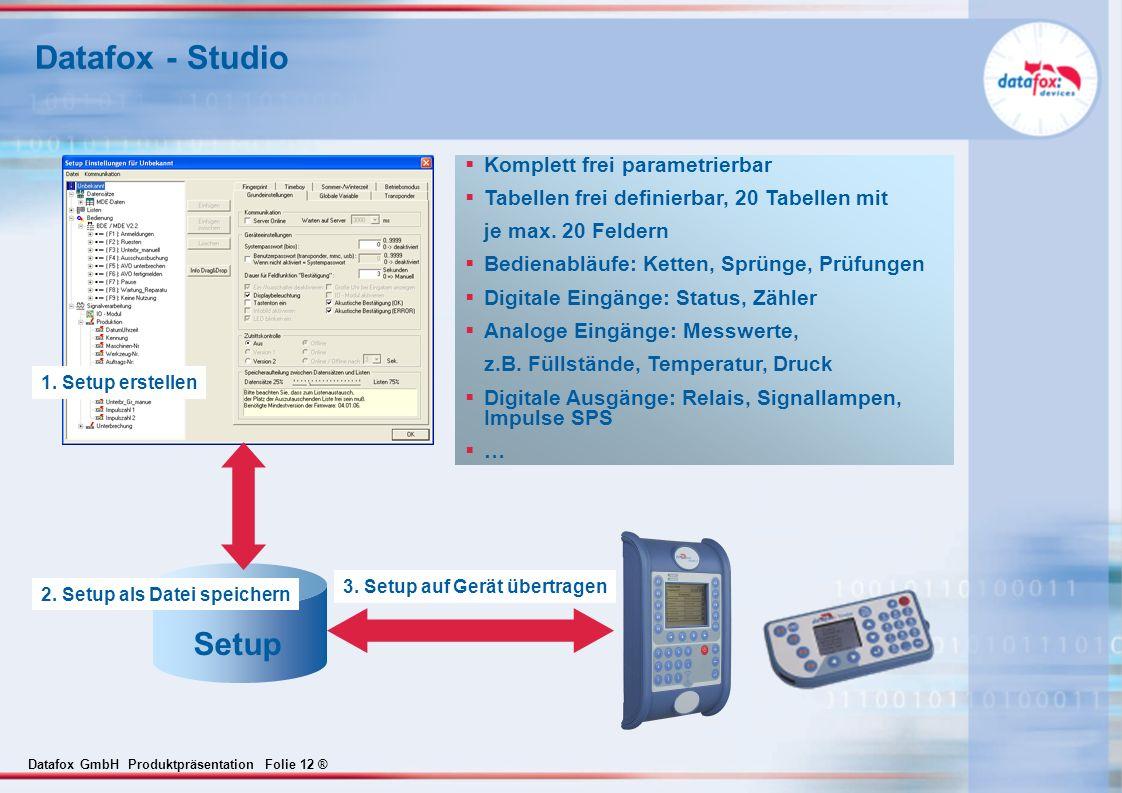 Datafox GmbH Produktpräsentation Folie 12 ® Datafox - Studio Setup Komplett frei parametrierbar Tabellen frei definierbar, 20 Tabellen mit je max. 20