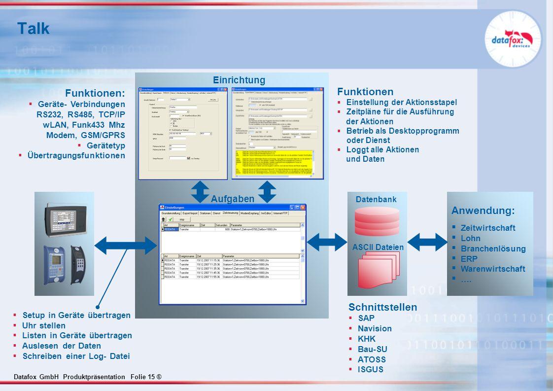 Datafox GmbH Produktpräsentation Folie 15 ® Talk Funktionen: Geräte- Verbindungen RS232, RS485, TCP/IP wLAN, Funk433 Mhz Modem, GSM/GPRS Gerätetyp Übe