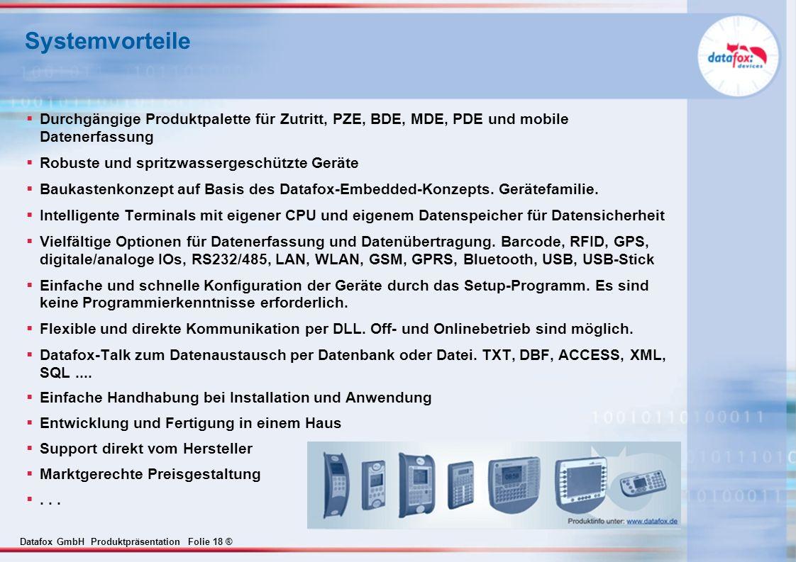 Datafox GmbH Produktpräsentation Folie 18 ® Systemvorteile Durchgängige Produktpalette für Zutritt, PZE, BDE, MDE, PDE und mobile Datenerfassung Robus