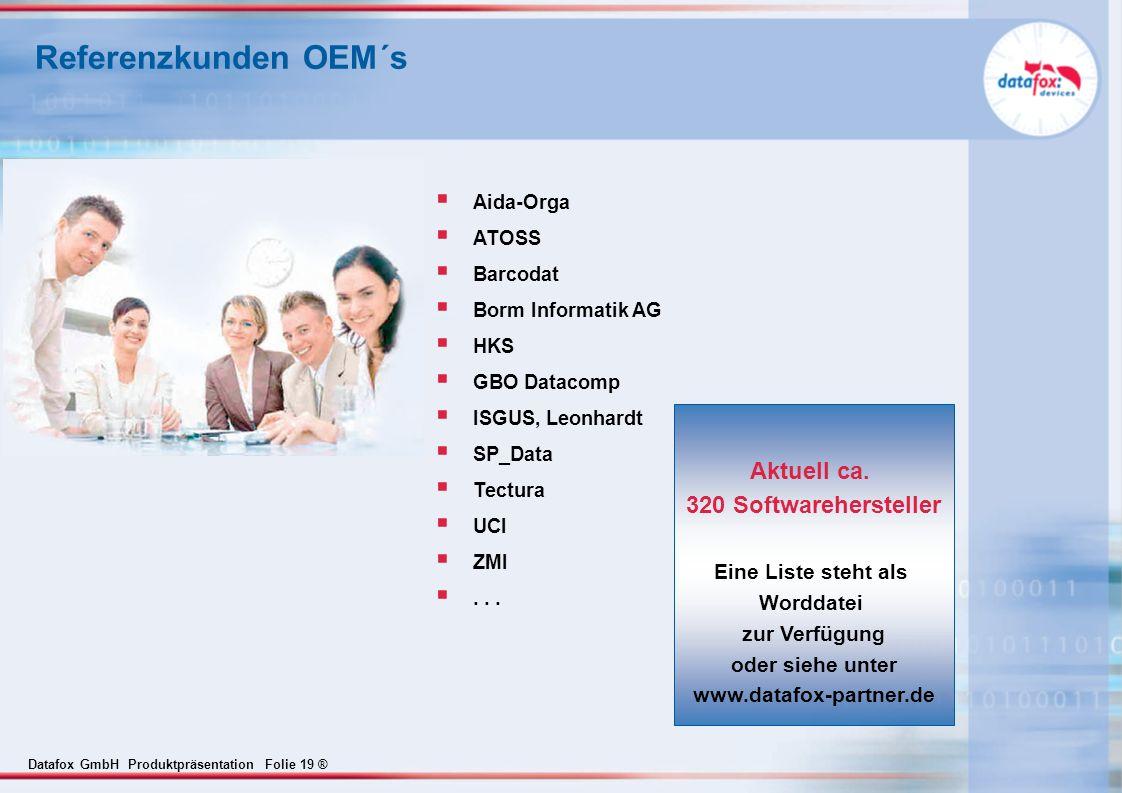 Datafox GmbH Produktpräsentation Folie 19 ® Referenzkunden OEM´s Aida-Orga ATOSS Barcodat Borm Informatik AG HKS GBO Datacomp ISGUS, Leonhardt SP_Data