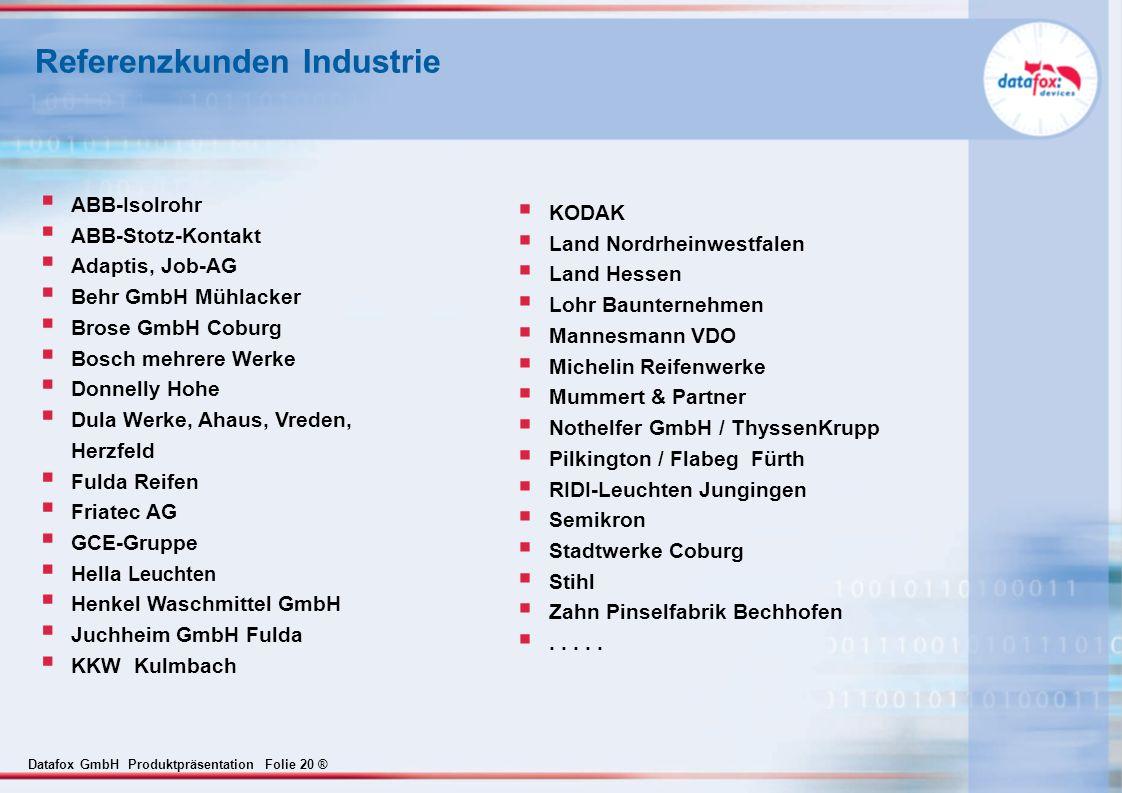 Datafox GmbH Produktpräsentation Folie 20 ® Referenzkunden Industrie ABB-Isolrohr ABB-Stotz-Kontakt Adaptis, Job-AG Behr GmbH Mühlacker Brose GmbH Cob
