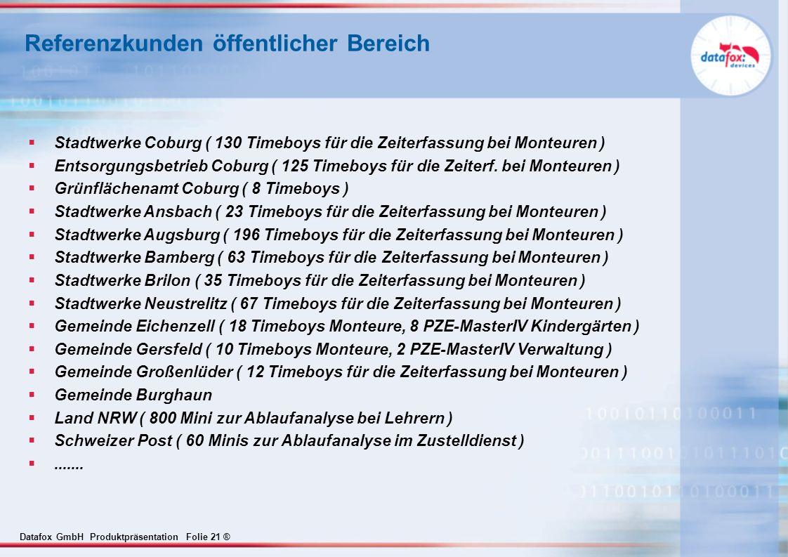 Datafox GmbH Produktpräsentation Folie 21 ® Referenzkunden öffentlicher Bereich Stadtwerke Coburg ( 130 Timeboys für die Zeiterfassung bei Monteuren )