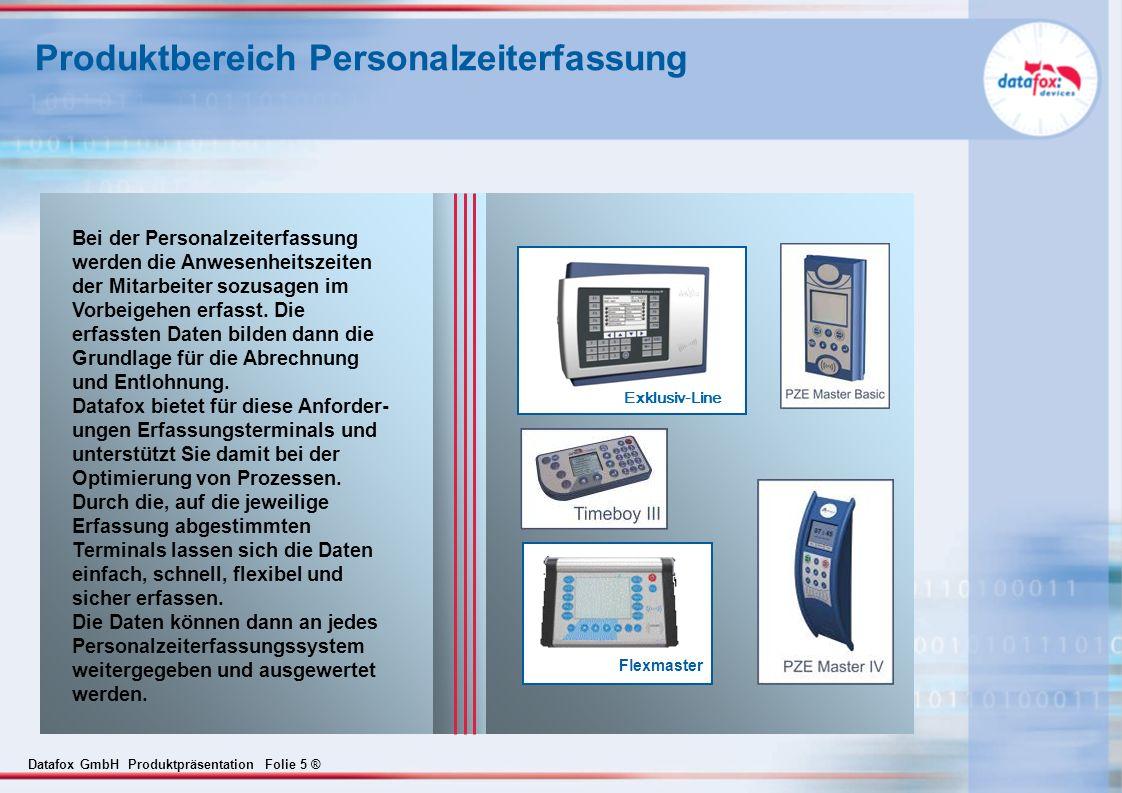 Datafox GmbH Produktpräsentation Folie 16 ® Physikalischer Aufbau der Kommunikation LAN, PC-Netzwerk, TCP/IP RS232 RS485 Ethernetbox, Comserver Funkmodul: - 433 MHz - WLAN Funk- Gateway, ACCESS- point WLAN Modem, Router, GSM, GPRS Festnetz, Mobilnetz Daten- bank Server Master IV - Geräte