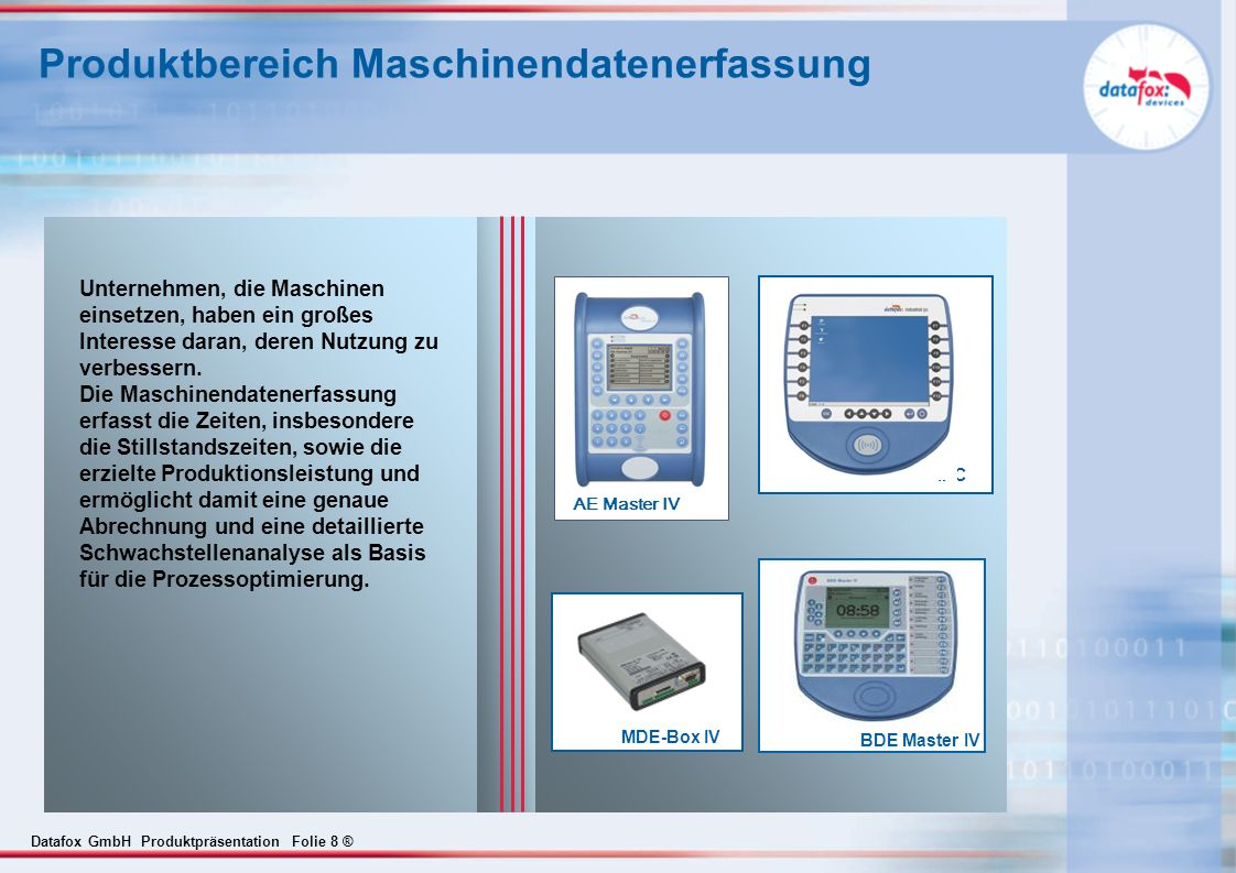 Datafox GmbH Produktpräsentation Folie 9 ® Produktbereich Mobile Datenerfassung Mobil-MasterIV Mobile Terminals dienen zur Erfassung von Fahrzeugdaten, Arbeitszeiten und z.B.