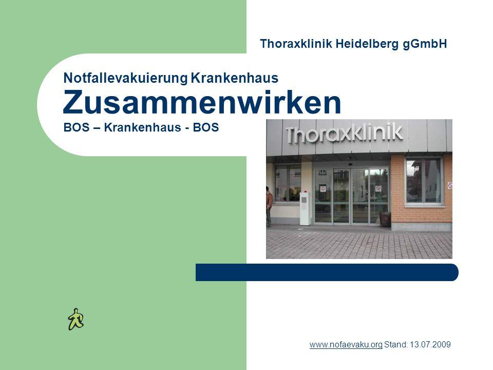 Notfallevakuierung Krankenhaus Zusammenwirken BOS – Krankenhaus - BOS www.nofaevaku.orgwww.nofaevaku.org Stand: 13.07.2009 Thoraxklinik Heidelberg gGm