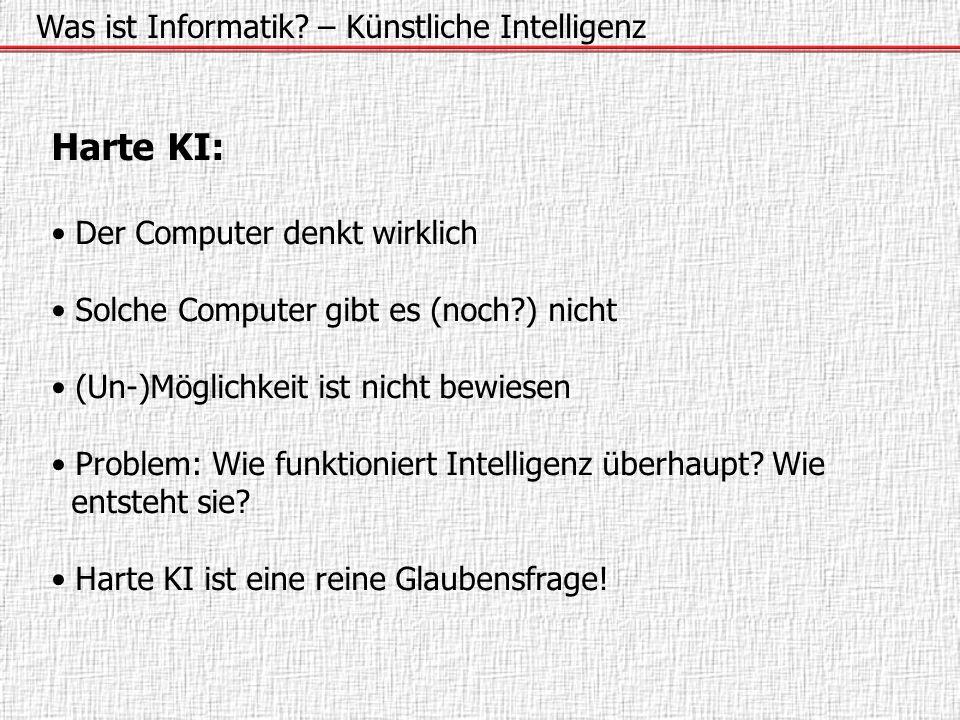 Was ist Informatik? – Künstliche Intelligenz Harte KI: Der Computer denkt wirklich Solche Computer gibt es (noch?) nicht (Un-)Möglichkeit ist nicht be
