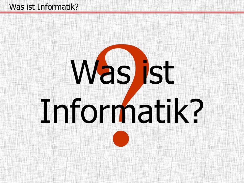 ? Was ist Informatik?