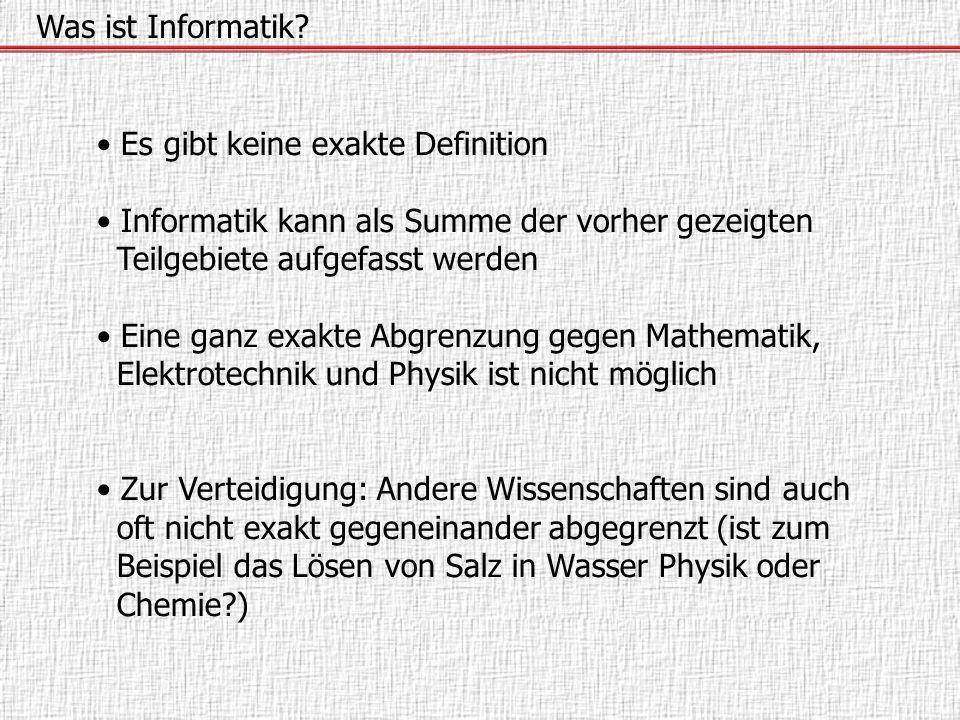 Es gibt keine exakte Definition Informatik kann als Summe der vorher gezeigten Teilgebiete aufgefasst werden Eine ganz exakte Abgrenzung gegen Mathema