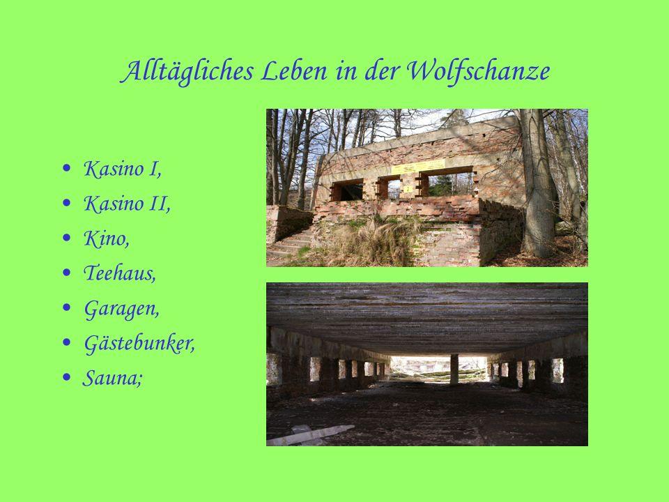 Alltägliches Leben in der Wolfschanze Kasino I, Kasino II, Kino, Teehaus, Garagen, Gästebunker, Sauna;