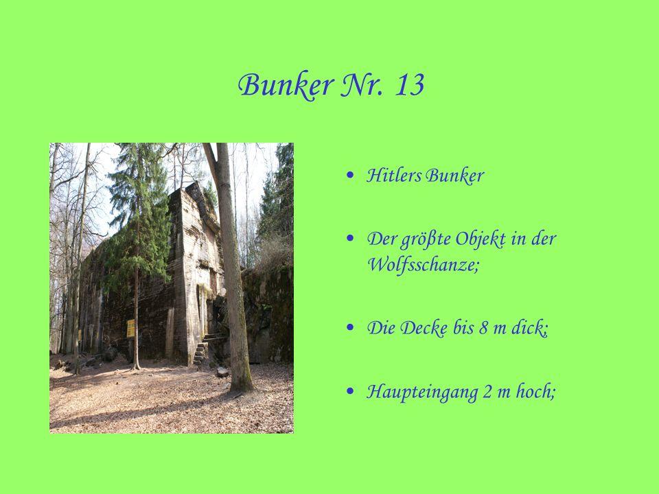 Bunker Nr. 13 Hitlers Bunker Der gröβte Objekt in der Wolfsschanze; Die Decke bis 8 m dick; Haupteingang 2 m hoch;