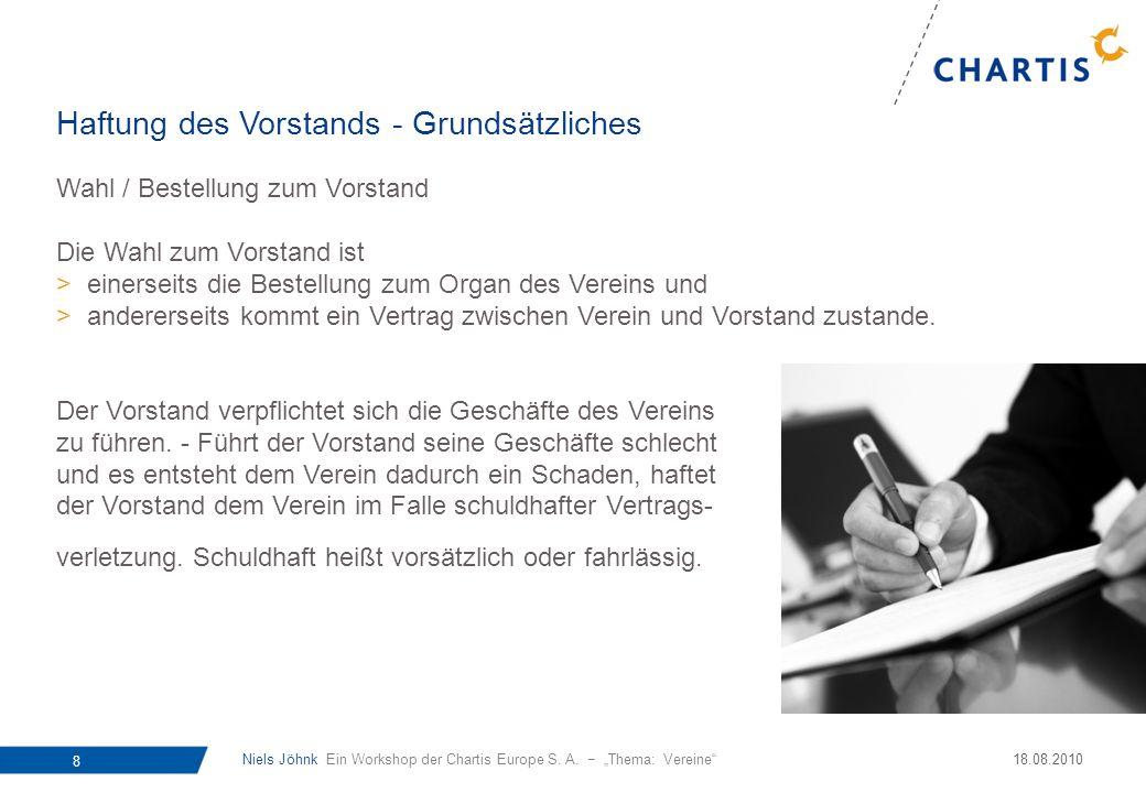 Niels Jöhnk Ein Workshop der Chartis Europe S. A. Thema: Vereine 8 18.08.2010 Wahl / Bestellung zum Vorstand Die Wahl zum Vorstand ist >einerseits die