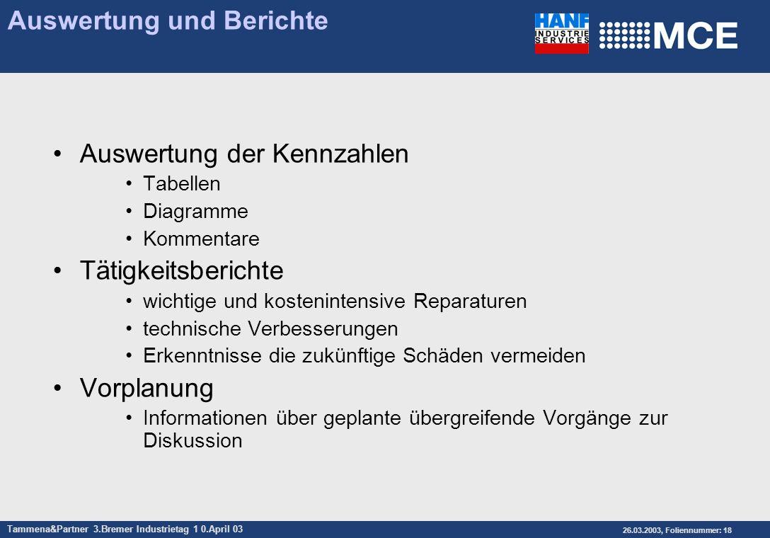 Tammena&Partner 3.Bremer Industrietag 1 0.April 03 26.03.2003, Foliennummer: 18 Auswertung und Berichte Auswertung der Kennzahlen Tabellen Diagramme K
