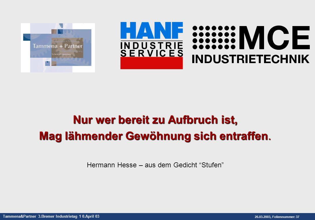 Tammena&Partner 3.Bremer Industrietag 1 0.April 03 26.03.2003, Foliennummer: 37 Nur wer bereit zu Aufbruch ist, Mag lähmender Gewöhnung sich entraffen